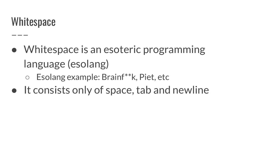 Whitespace ● Whitespace is an esoteric programm...