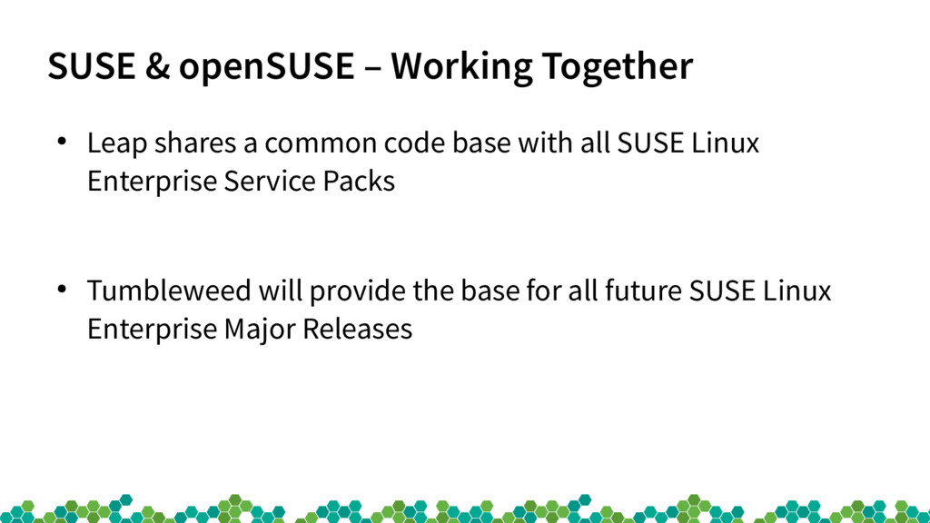 SUSE & openSUSE – Working Together ● Leap share...
