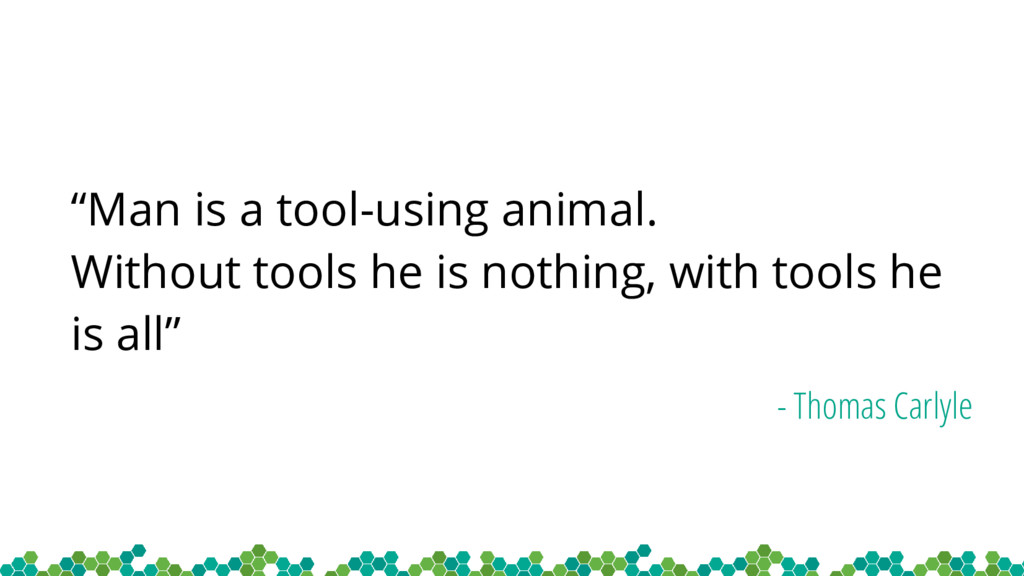 """Man is a tool-using animal. Without tools he i..."