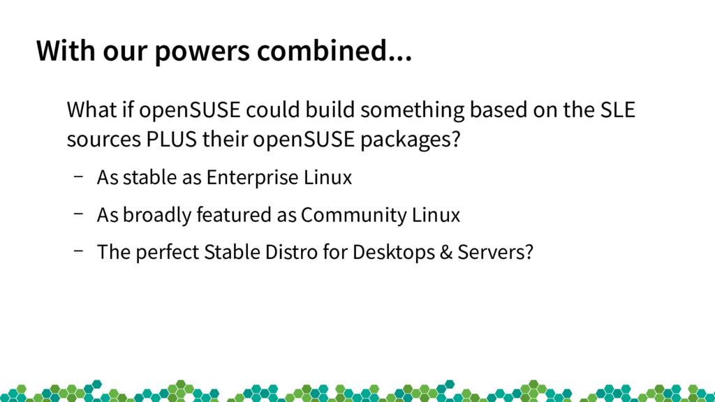 With our powers combined... What if openSUSE co...