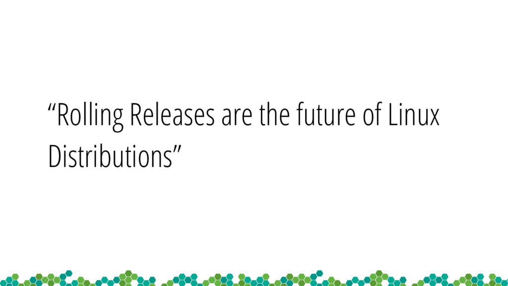 """Rolling Releases are the future of Linux Distr..."