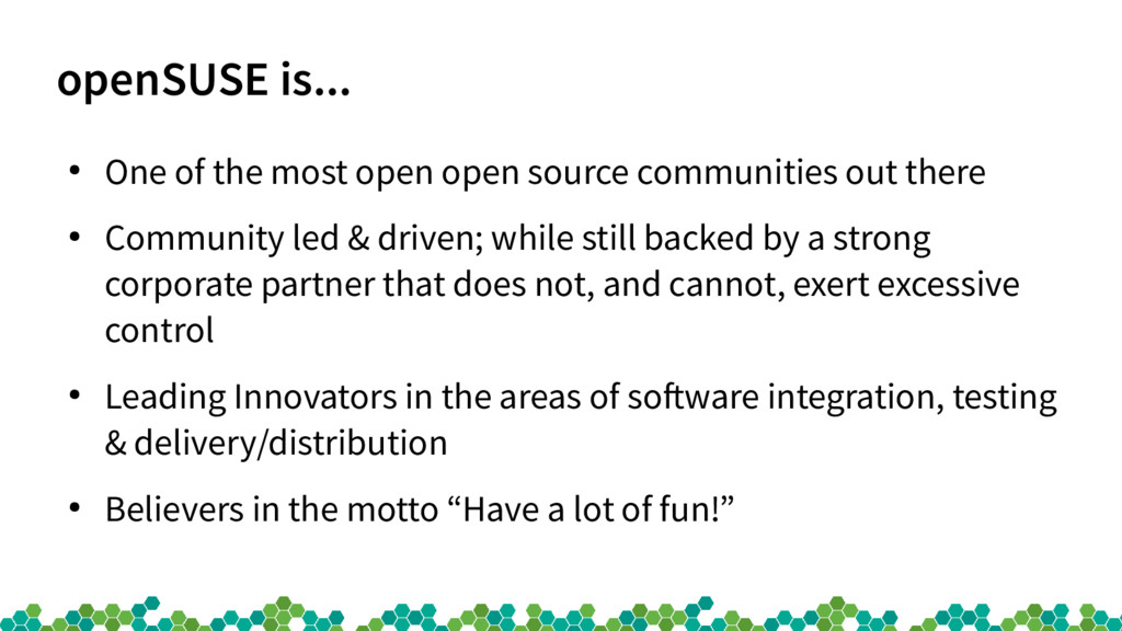 openSUSE is... ● One of the most open open sour...