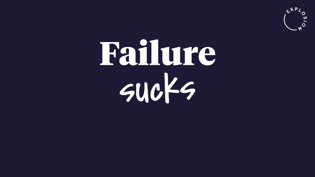 Failure sucks