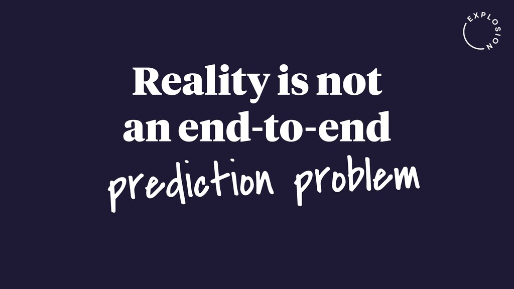 Reality is not an end-to-end prediction problem
