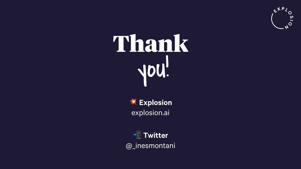 Thank  Explosion explosion.ai  Twitter @_inesmo...