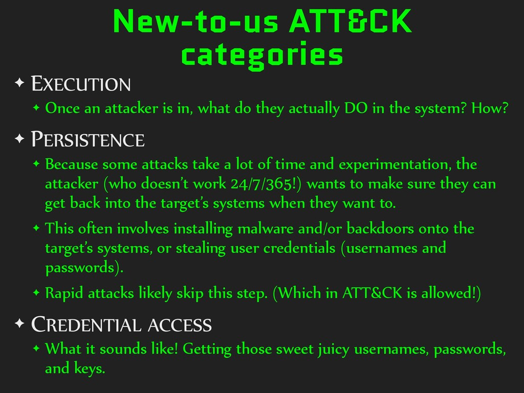 New-to-us ATT&CK categories ✦ EXECUTION ✦ Once ...