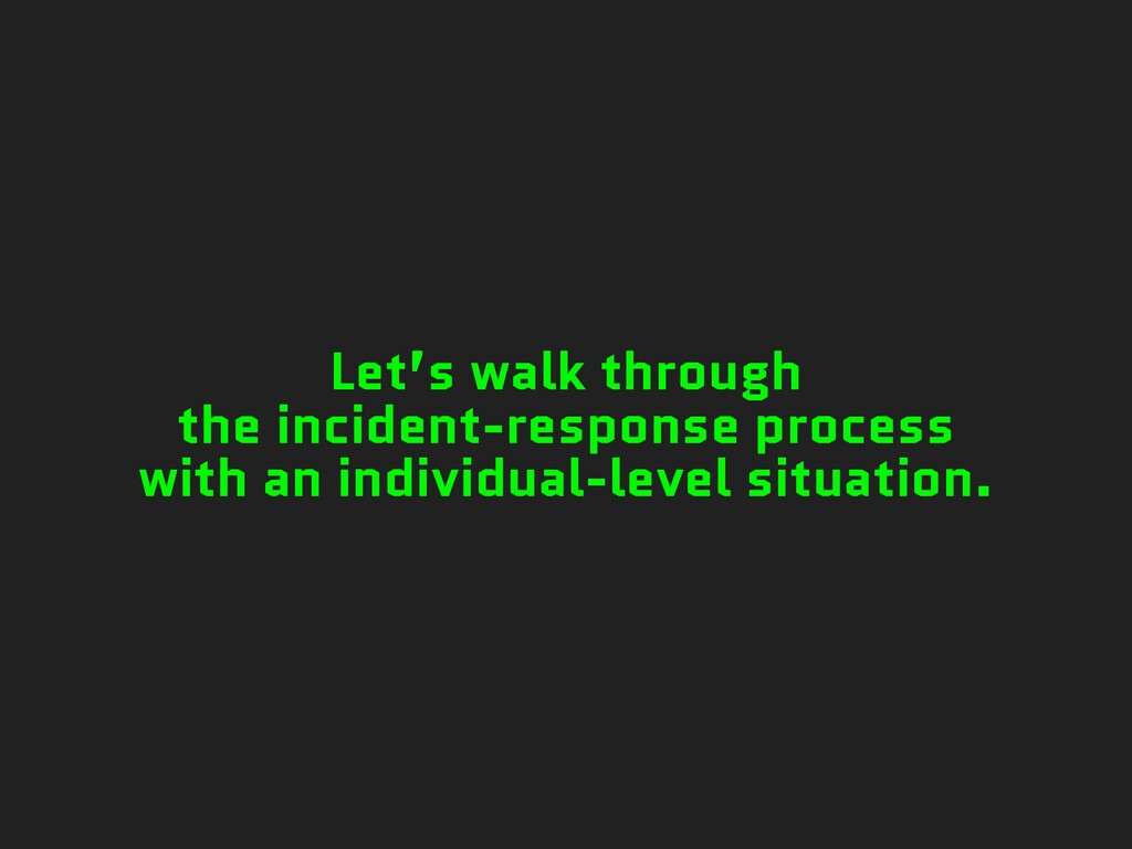Let's walk through the incident-response proces...