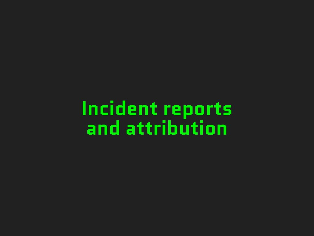 Incident reports and attribution