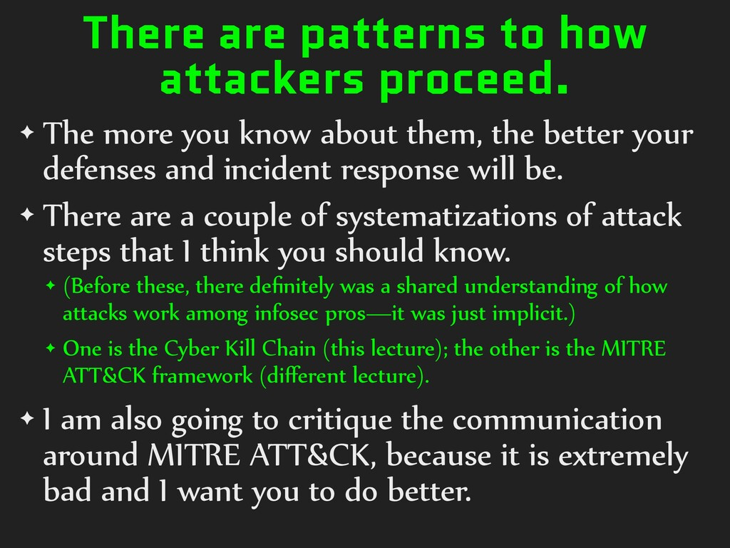 There are patterns to how attackers proceed. ✦ ...