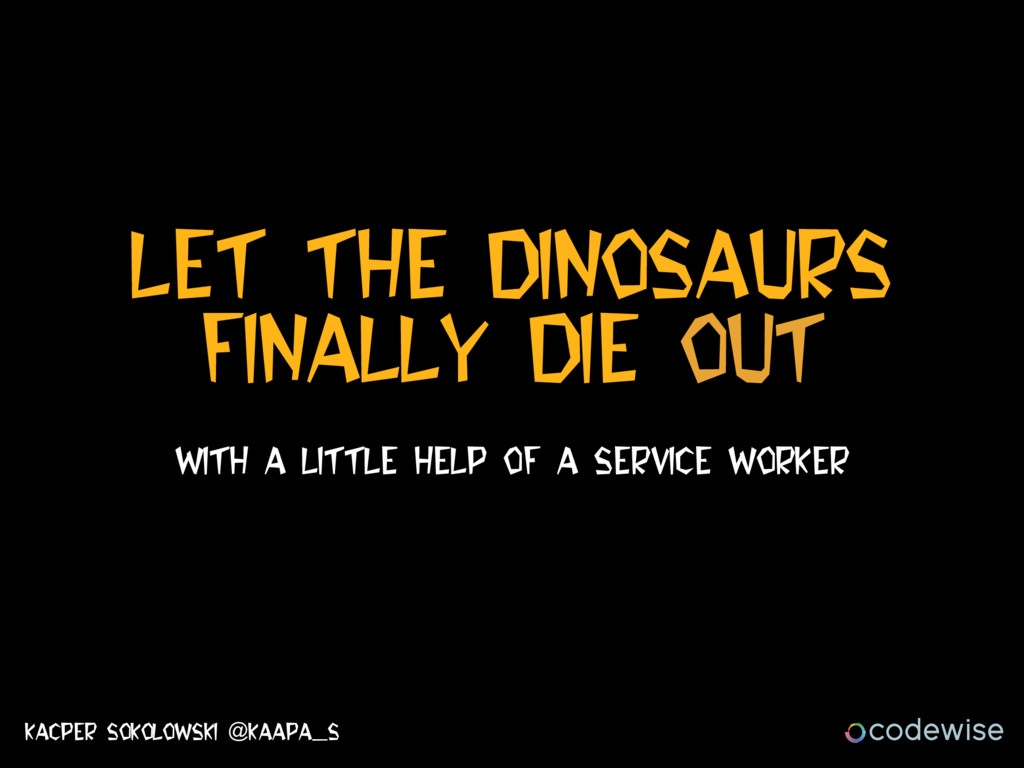 Let The dinosaurs FinalLy DIE OUT With A little...