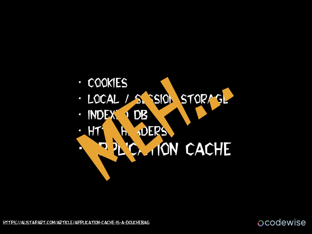• Cookies • Local / Session Storage • Indexed D...