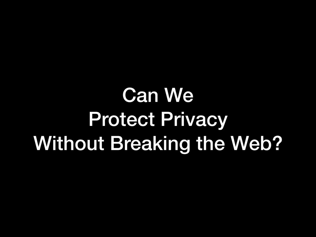 Can We Protect Privacy Without Breaking the Web?