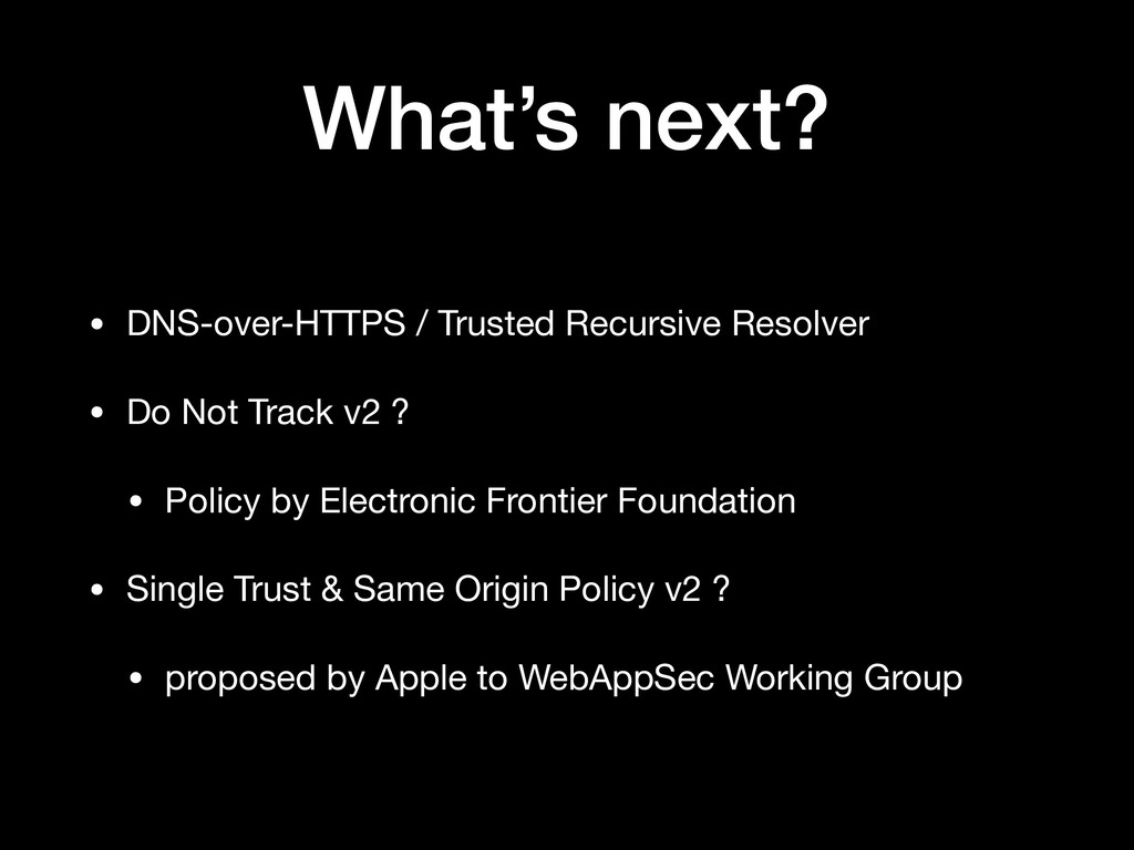 What's next? • DNS-over-HTTPS / Trusted Recursi...