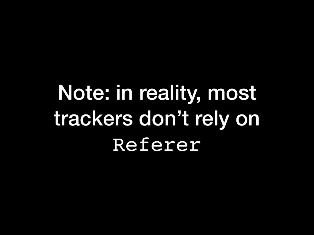 Note: in reality, most trackers don't rely on R...