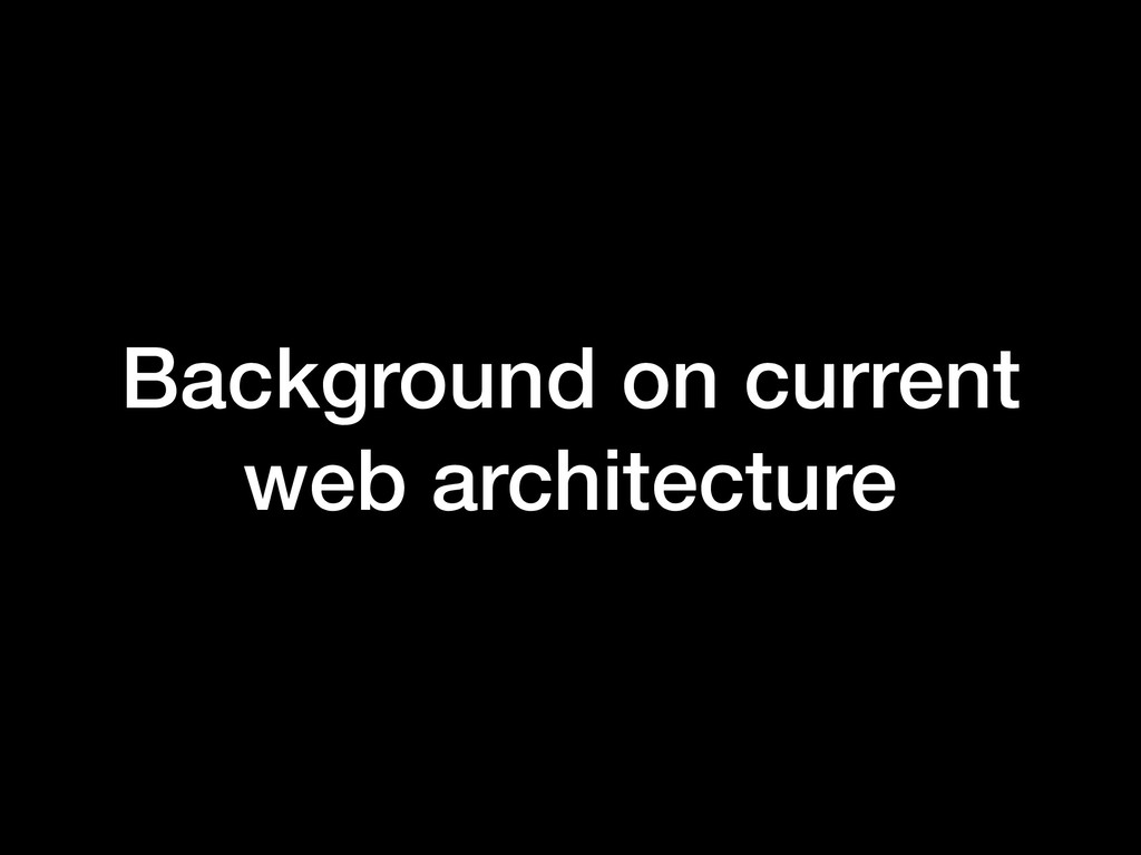 Background on current web architecture