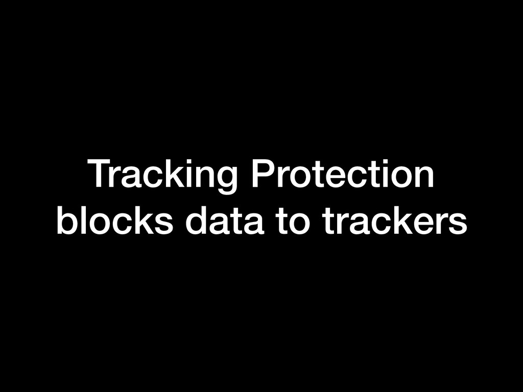 Tracking Protection blocks data to trackers