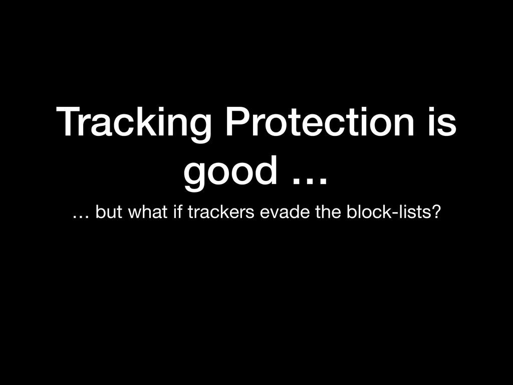 Tracking Protection is good … … but what if tra...