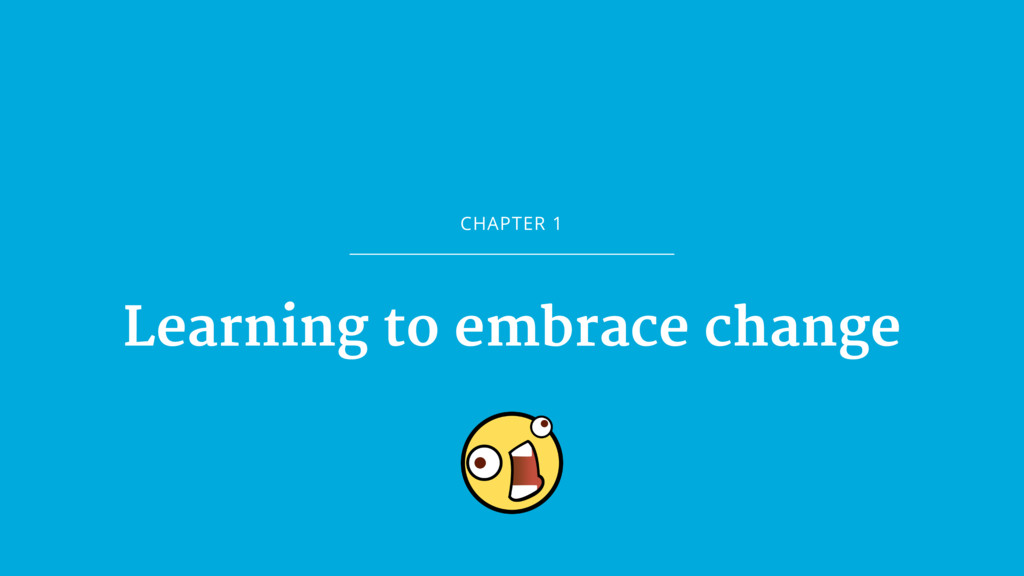 CHAPTER 1 Learning to embrace change