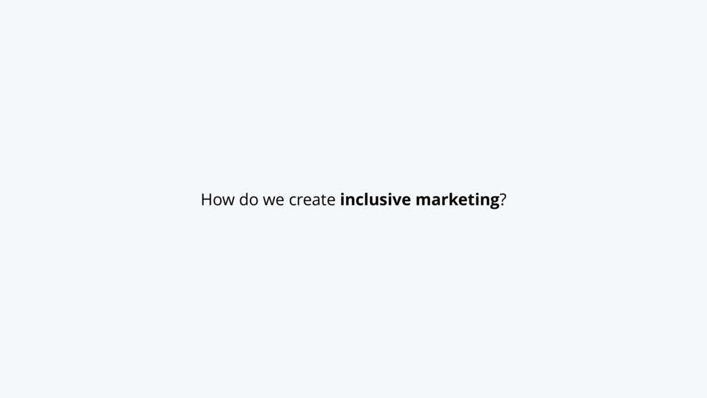 How do we create inclusive marketing?
