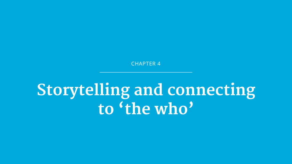 CHAPTER 4 Storytelling and connecting   to 'the...