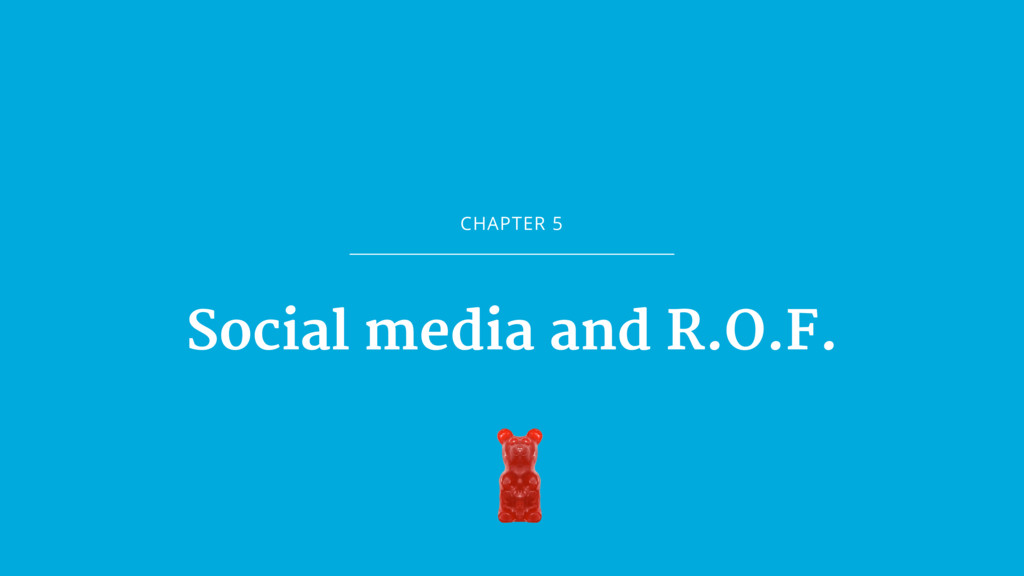 CHAPTER 5 Social media and R.O.F.