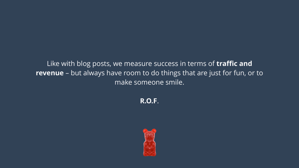 Like with blog posts, we measure success in ter...