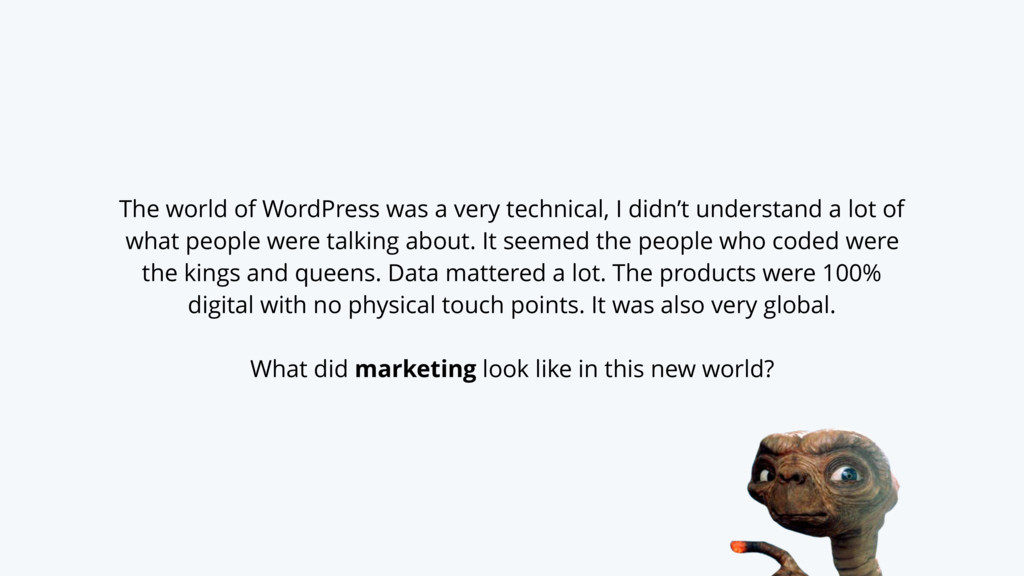 The world of WordPress was a very technical, I ...