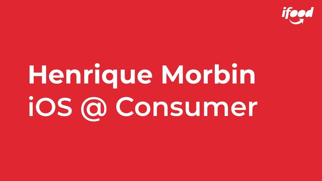 Henrique Morbin iOS @ Consumer