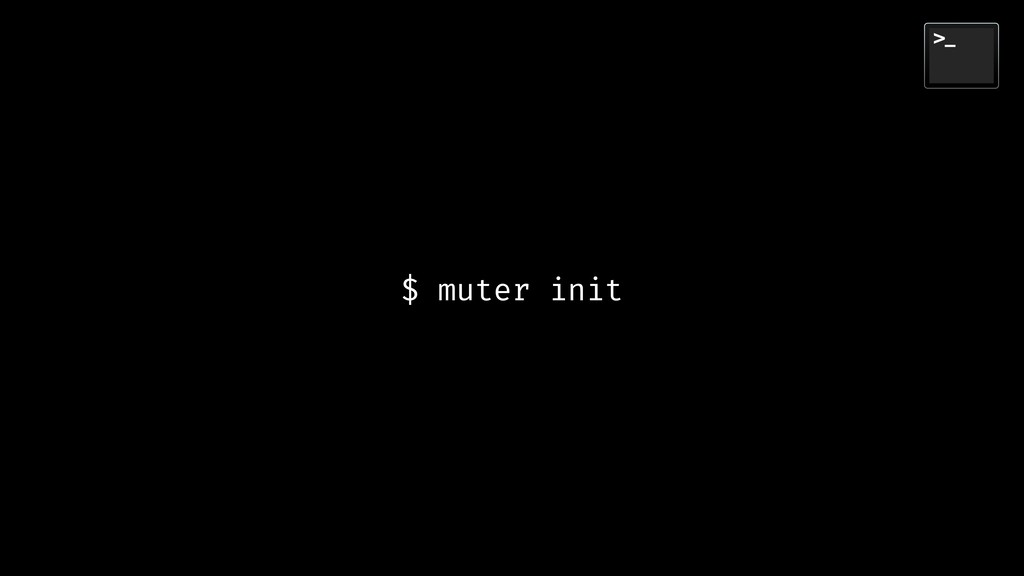 $ muter init