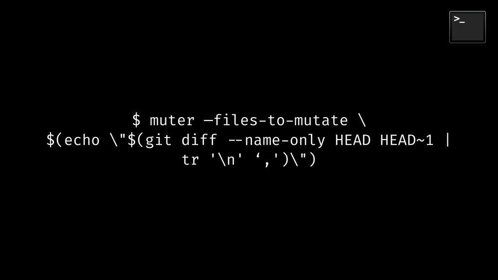"$ muter —files-to-mutate \ $(echo \""$(git diff ..."