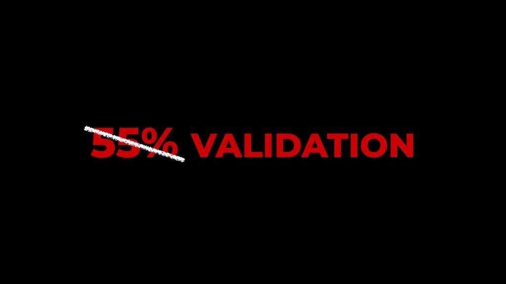 55% VALIDATION