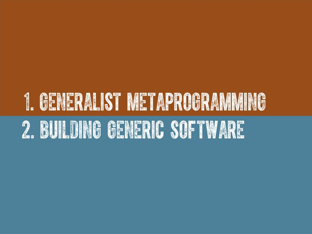1. generalist metaprogramming 2. building gener...
