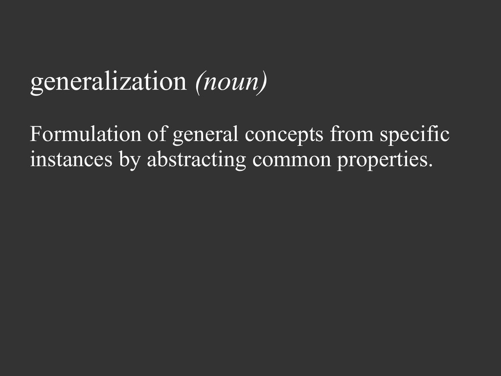 generalization (noun) Formulation of general co...