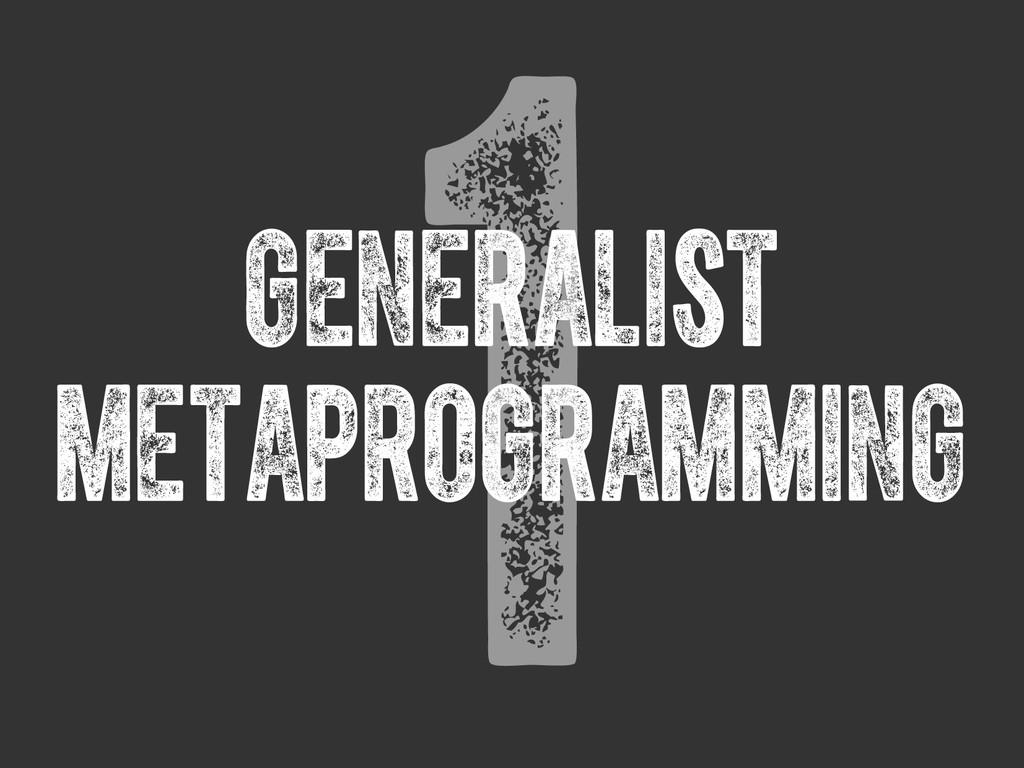 1 generalist metaprogramming
