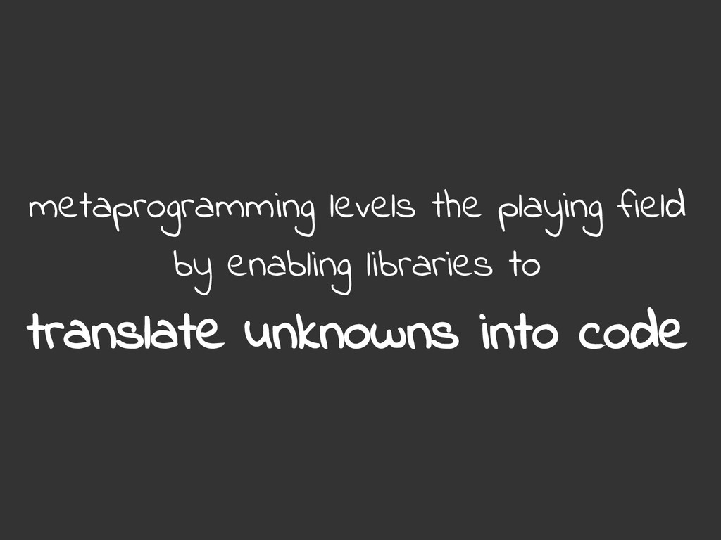 metaprogramming levels the playing field by ena...