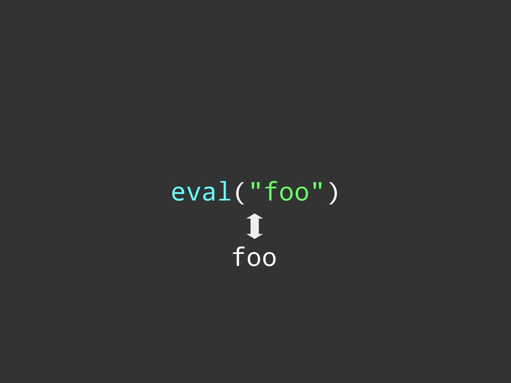 """eval(""""foo"""") foo"""