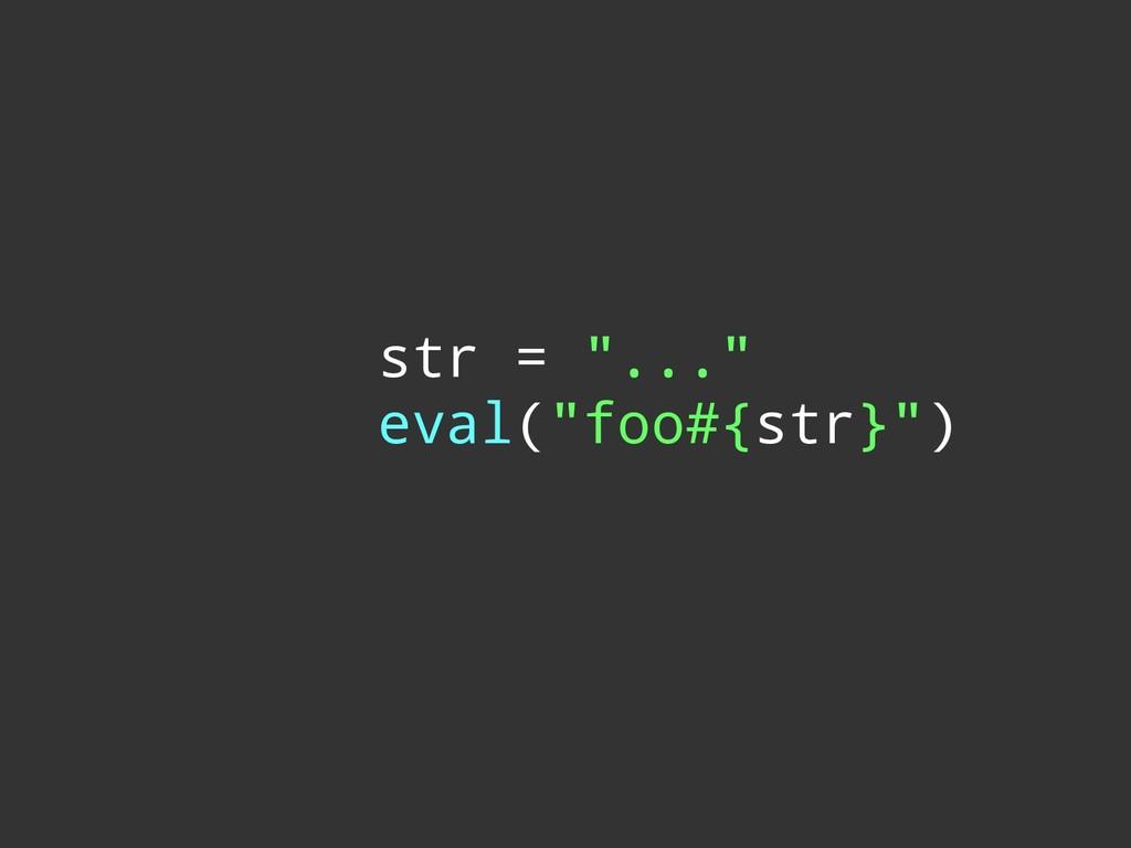 """str = """"..."""" eval(""""foo#{str}"""")"""