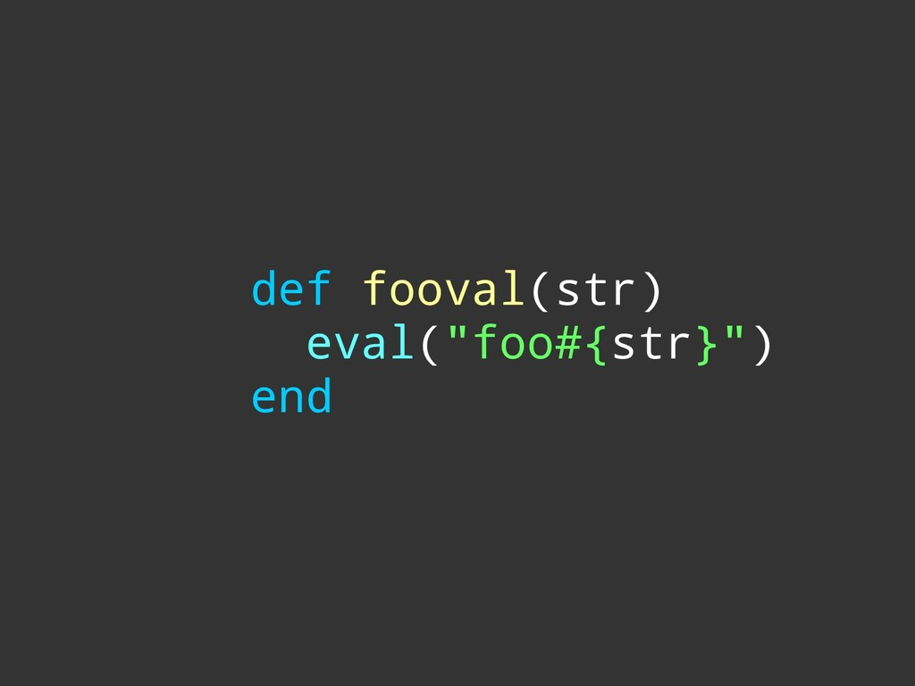 "def fooval(str) eval(""foo#{str}"") end"