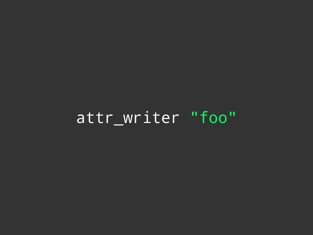 """attr_writer """"foo"""""""