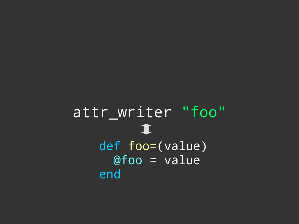 "attr_writer ""foo"" def foo=(value) @foo = value ..."