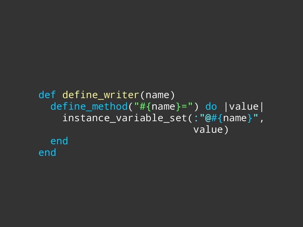 "def define_writer(name) define_method(""#{name}=..."