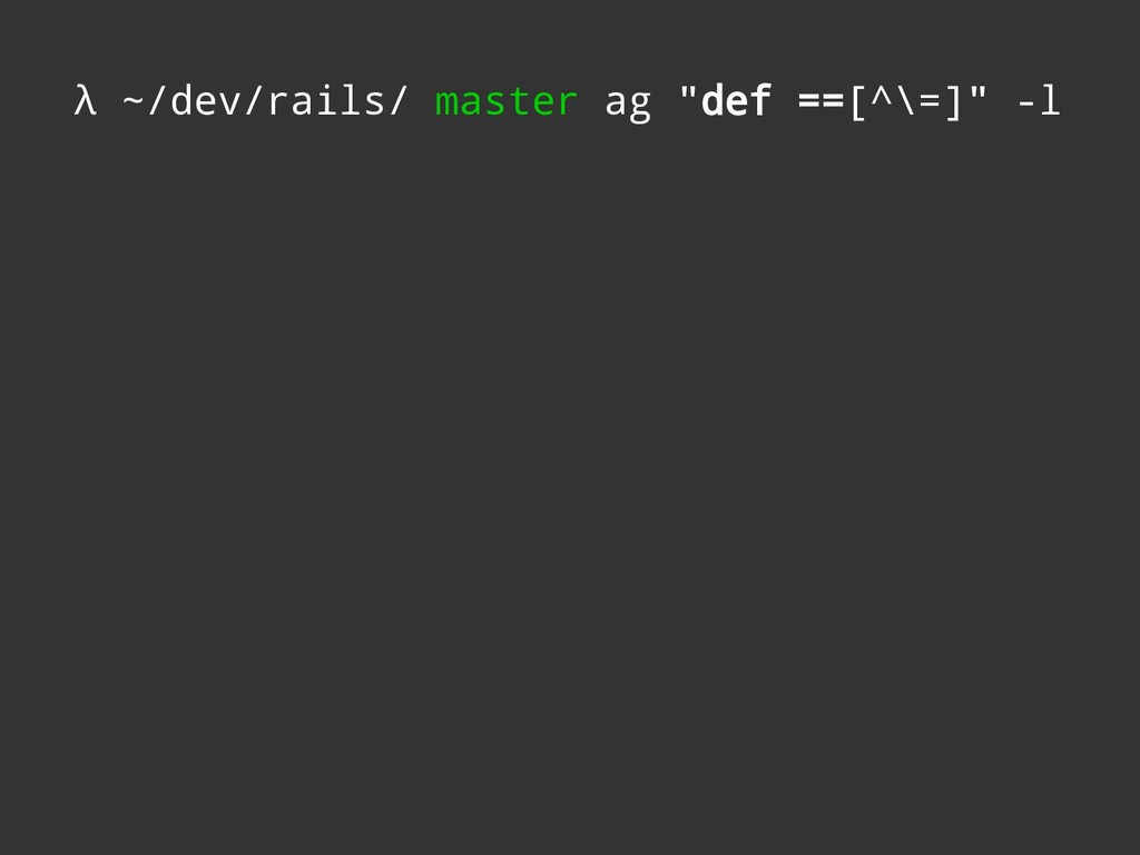 """λ ~/dev/rails/ master ag """"def ==[^\=]"""" -l"""