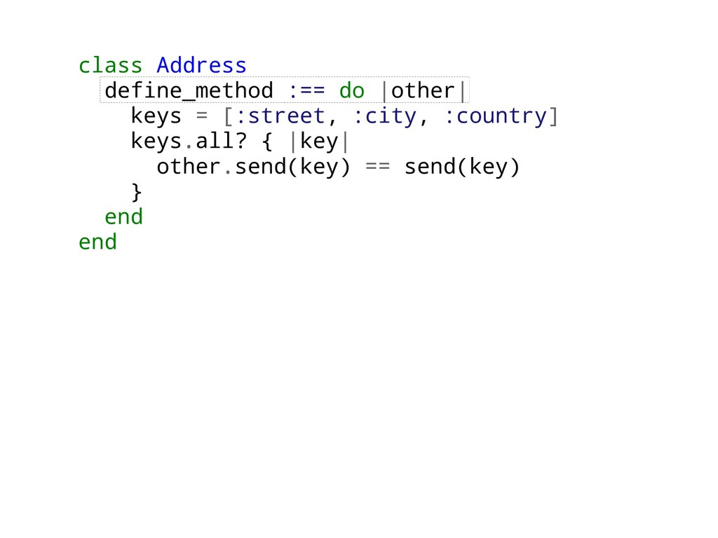 class Address define_method :== do |other| keys...