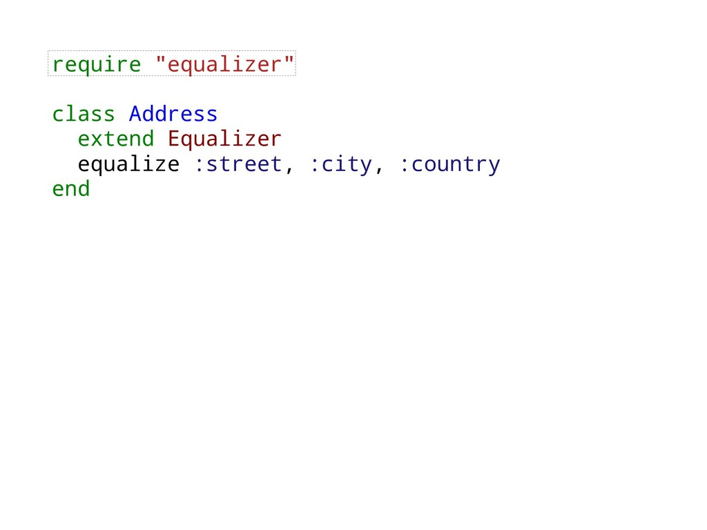 "require ""equalizer"" class Address extend Equali..."