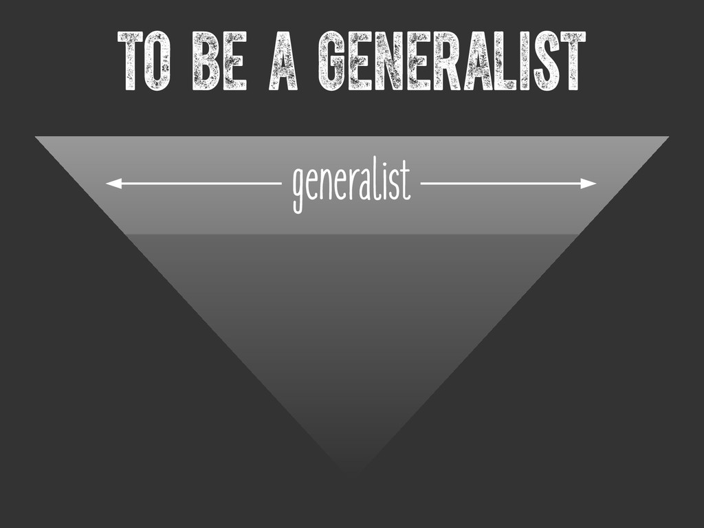 To be a generalist generalist