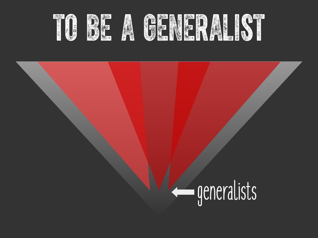 To be a generalist generalists