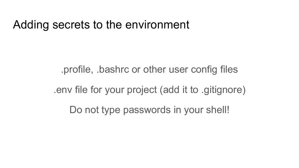 Adding secrets to the environment .profile, .ba...