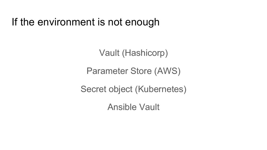 If the environment is not enough Vault (Hashico...