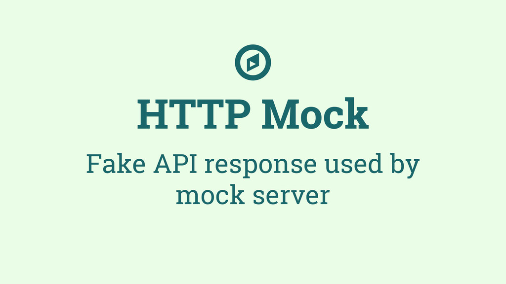 HTTP Mock Fake API response used by mock server...