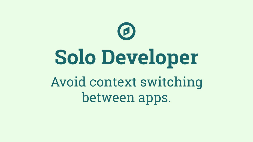 Solo Developer Avoid context switching between ...